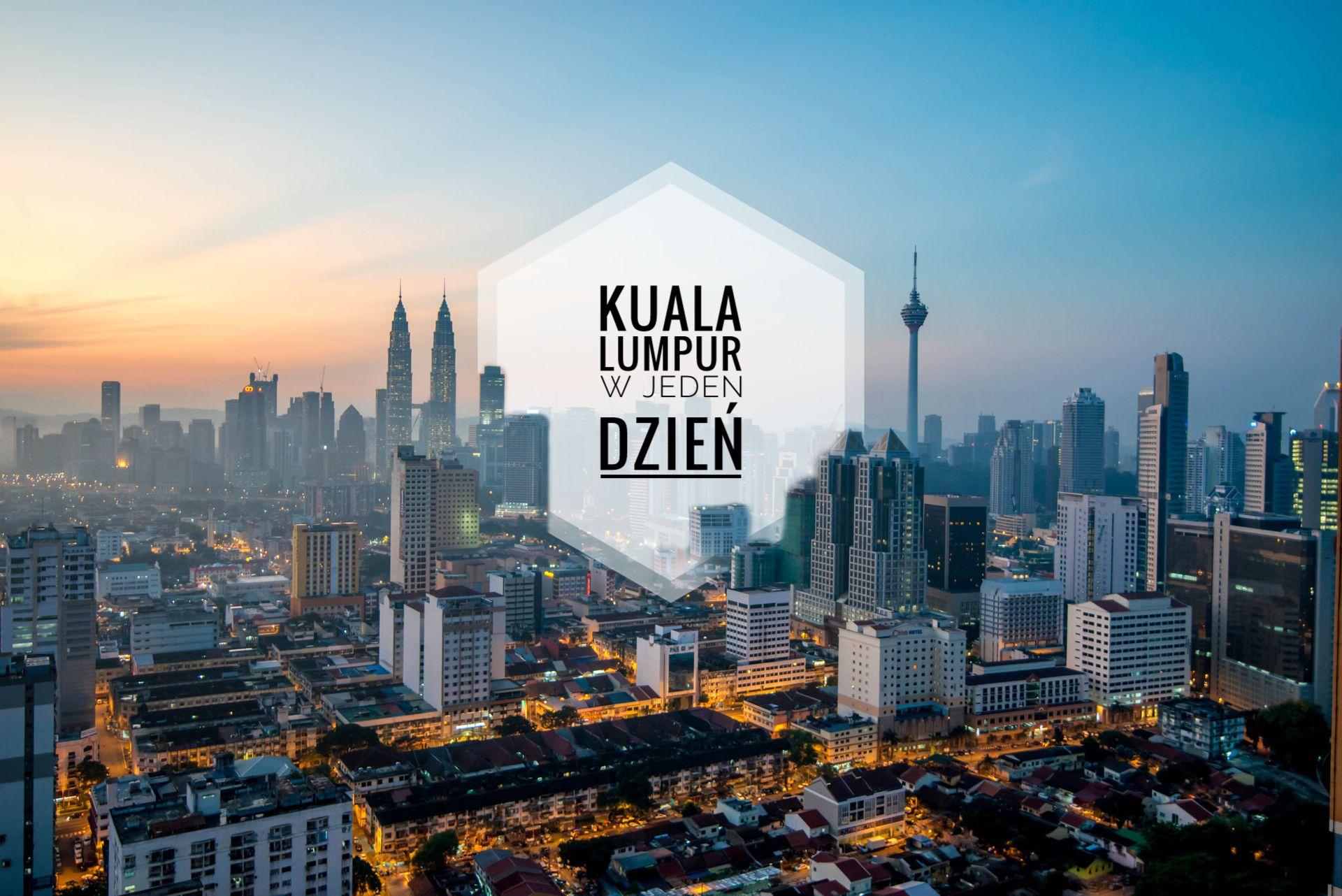 Kuala Lumpur o świcie - Okłada postu o tym jak spędzić jeden dzień w stolicy malezji