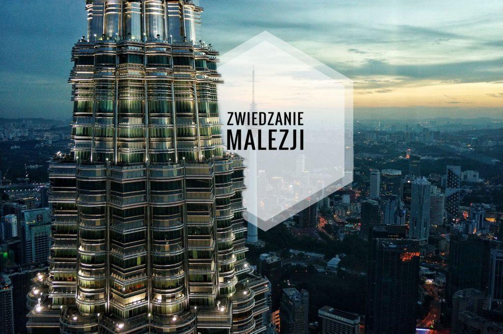 Zwiedzanie Malezji - praktyczny przewodnik gdzie pojechać co zobaczyć i co omijać