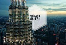 Zwiedzanie Malezji – Praktyczny Przewodnik – Co, gdzie i jak
